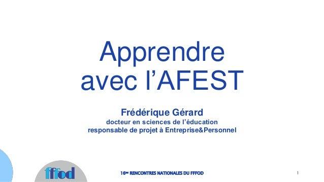Frédérique Gérard docteur en sciences de l'éducation responsable de projet à Entreprise&Personnel Apprendre avec l'AFEST 1...