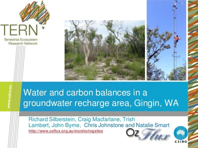 Water and carbon balances in agroundwater recharge area, Gingin, WA Richard Silberstein, Craig Macfarlane, Trish Lambert, ...