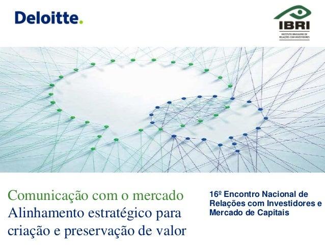 Comunicação com o mercado Alinhamento estratégico para criação e preservação de valor  16º Encontro Nacional de Relações c...