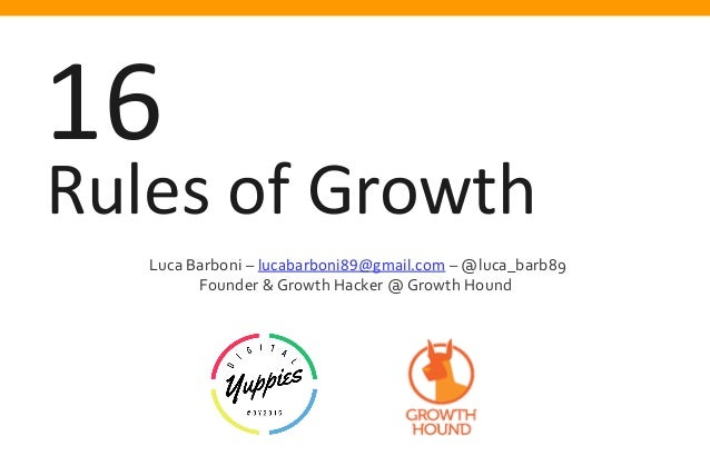 Rules of Growth 16 Luca Barboni – lucabarboni89@gmail.com – @luca_barb89 Founder & Growth Hacker @ Growth Hound