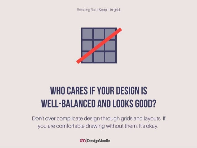 Who cares if your design is well-balanced and looks good? Don't over complicate design through grids and layouts. If you a...
