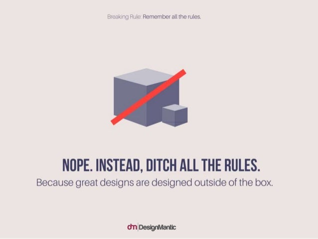 Nope. instead, ditch all the rules. Because great designs are designed outside of the box.