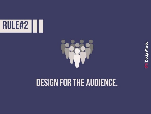 Rule #2: Design for the audience.