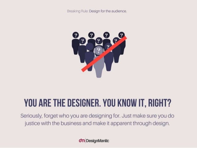 You are the designer. you know it, right? Seriously, forget who you are designing for. Just make sure you do justice with ...