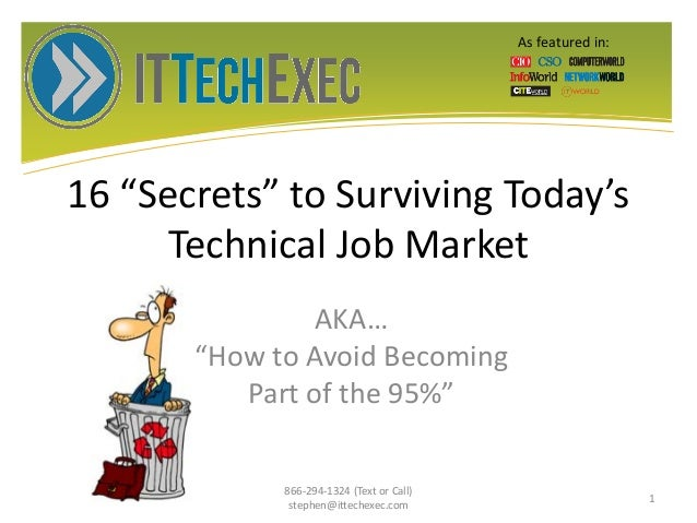 "16 ""Secrets"" to Surviving Today's Technical Job Market AKA… ""How to Avoid Becoming Part of the 95%"" 866-294-1324 (Text or ..."