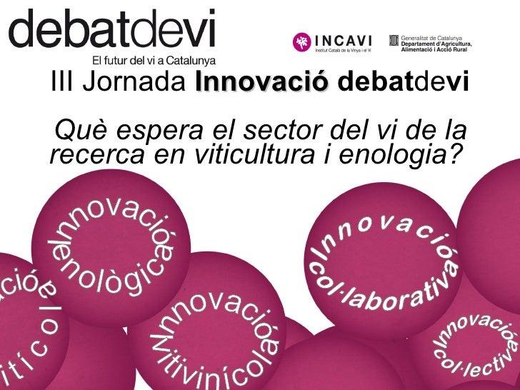 III Jornada Innovació debatdevi Què espera el sector del vi de la recerca en viticultura i enologia?
