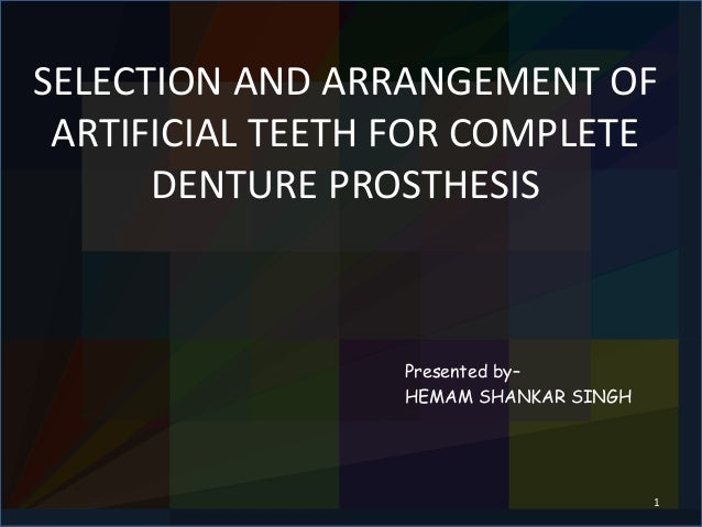 Selection and arrangement of artificial teeth selection and arrangement of artificial teeth for complete denture prosthesis presented by hemam shankar singh fandeluxe