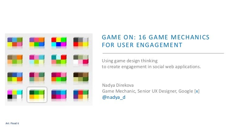 GAME ON: 16 GAME MECHANICS                FOR USER ENGAGEMENT                Using game design thinking                to ...