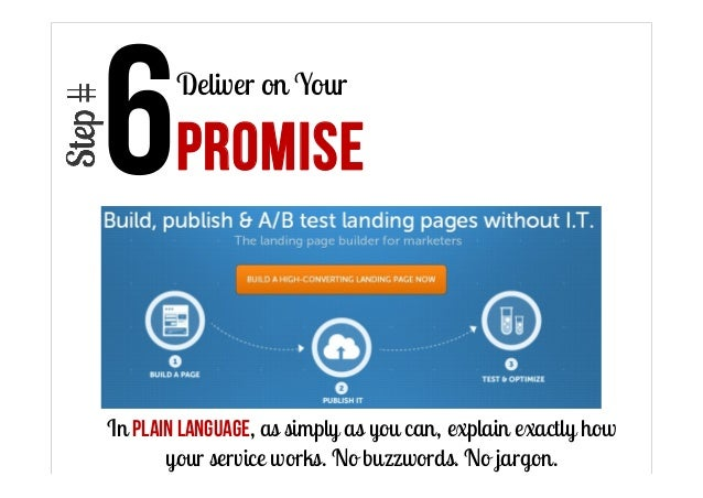 Deliver on Your  PROMISE  In plain language, as simply as you can, explain exactly how your service works. No buzzwords. N...