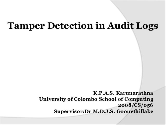 Tamper Detection in Audit Logs                          K.P.A.S. Karunarathna      University of Colombo School of Computi...