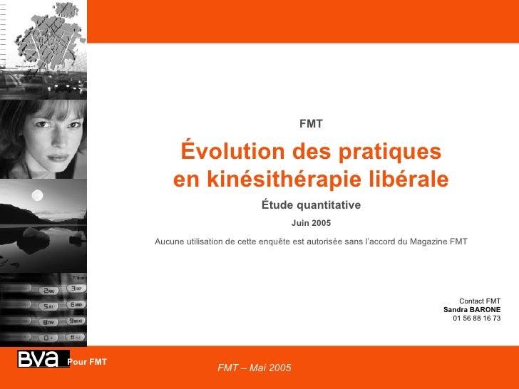 FMT Évolution des pratiques en kinésithérapie libérale Étude quantitative Juin 2005 Aucune utilisation de cette enquête es...