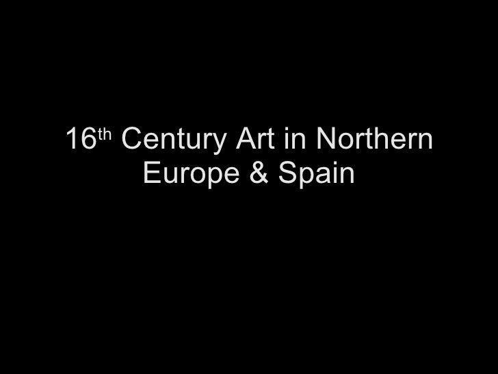 16 th  Century Art in Northern Europe & Spain