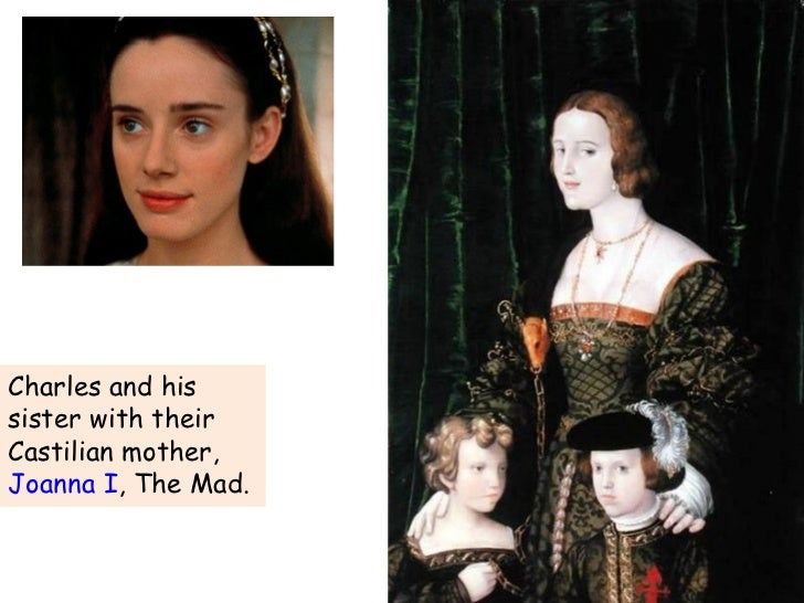 Charles and his sister with their Castilian mother,  Joanna I , The Mad.