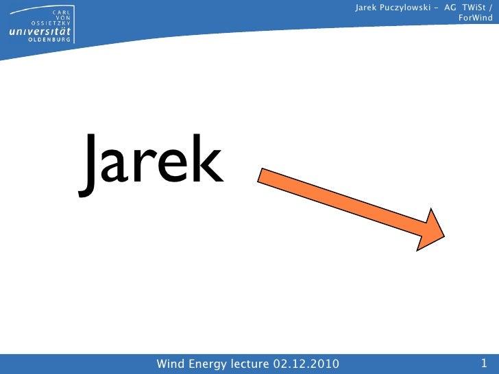 Jarek Puczylowski - AG TWiSt /                                                         ForWindJarek  Wind Energy lecture 0...