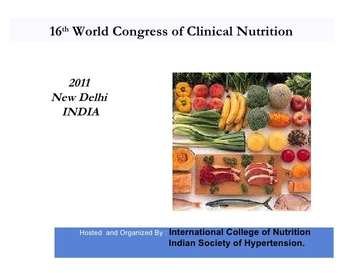 16 th  World Congress of Clinical Nutrition Hosted  and Organized By :  International College of Nutrition   Indian Societ...