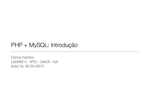 PHP + MySQL: IntroduçãoCarlos SantosLabMM 4 - NTC - DeCA - UAAula 16, 30-04-2013