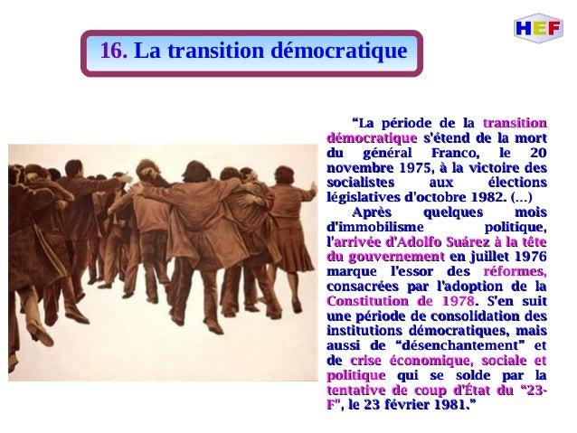 """16. La transition démocratique """"""""La période de laLa période de la transitiontransition démocratiquedémocratique s'étend de..."""