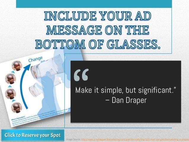 "Make it simple, but significant."" – Dan Draper Image Source: http://www.creativeguerrillamarketing.com/guerrilla-marketing..."