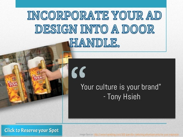 """Your culture is your brand"""" - Tony Hsieh Image Source: http://www.myinkblog.com/100-guerrilla-marketing-advertisements-for..."""