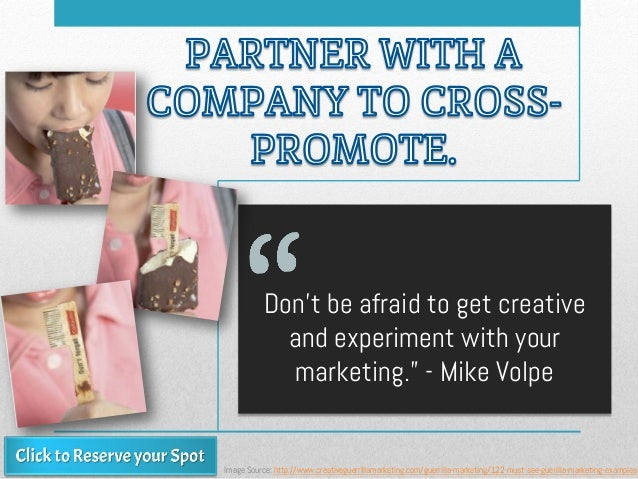 "Don't be afraid to get creative and experiment with your marketing."" - Mike Volpe Image Source: http://www.creativeguerril..."