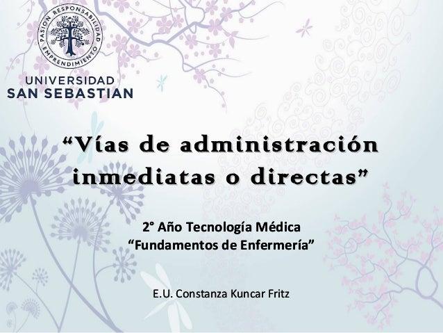 """""""""""Vías de administraciónVías de administración inmediatas o directas""""inmediatas o directas"""" 2° Año Tecnología Médica """"Fund..."""