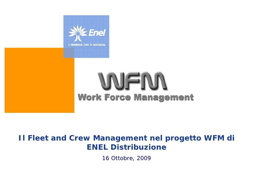 Il Fleet and Crew Management nel progetto WFM di                 ENEL Distribuzione                   16 Ottobre, 2009