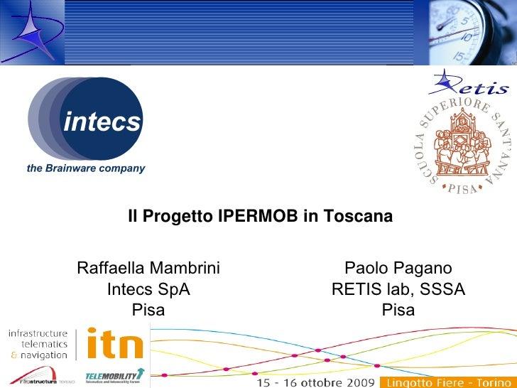 Il Progetto IPERMOB in Toscana   Raffaella Mambrini            Paolo Pagano     Intecs SpA               RETIS lab, SSSA  ...