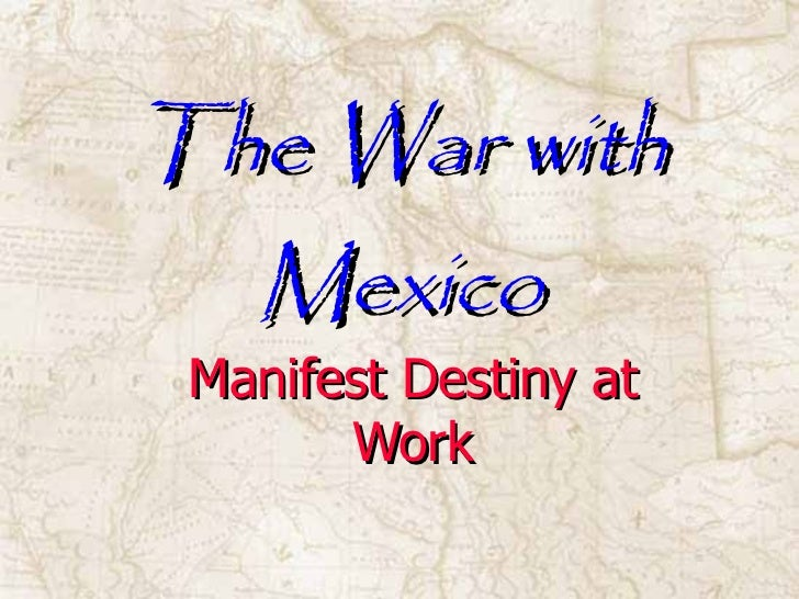 The War with Mexico Manifest Destiny at Work