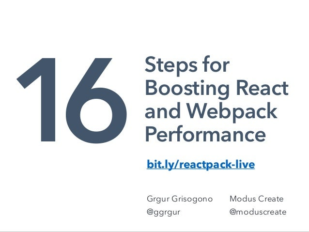Steps for Boosting React and Webpack Performance Grgur Grisogono @ggrgur 1 Modus Create @moduscreate 6bit.ly/reactpack-live