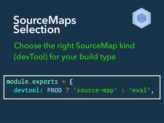 SourceMaps Selection Choose the right SourceMap kind (devTool) for your build type