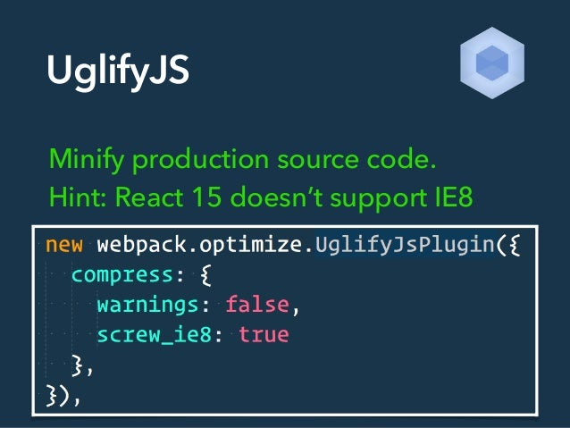 UglifyJS Minify production source code.  Hint: React 15 doesn't support IE8