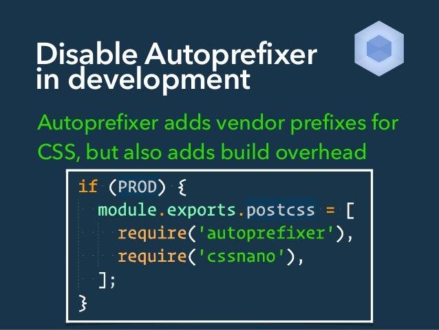 Disable Autoprefixer in development Autoprefixer adds vendor prefixes for CSS, but also adds build overhead