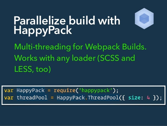 Parallelize build with HappyPack Multi-threading for Webpack Builds. Works with any loader (SCSS and LESS, too)