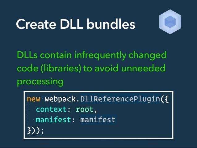 Create DLL bundles DLLs contain infrequently changed code (libraries) to avoid unneeded processing