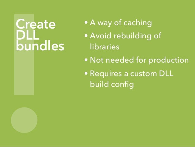 ! Create DLL bundles • A way of caching • Avoid rebuilding of libraries • Not needed for production • Requires a custom DL...
