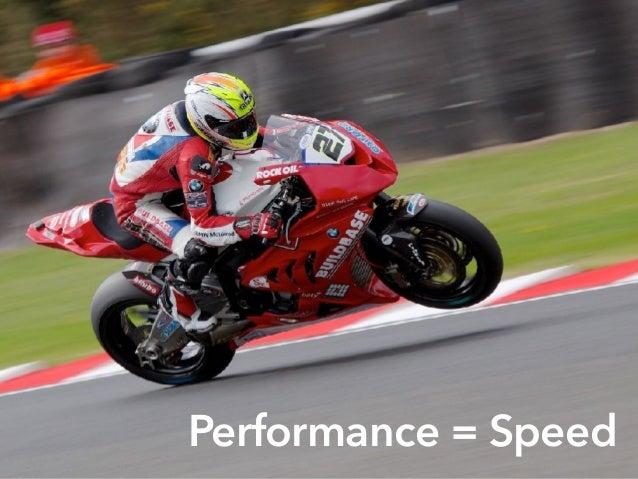 Performance = Speed