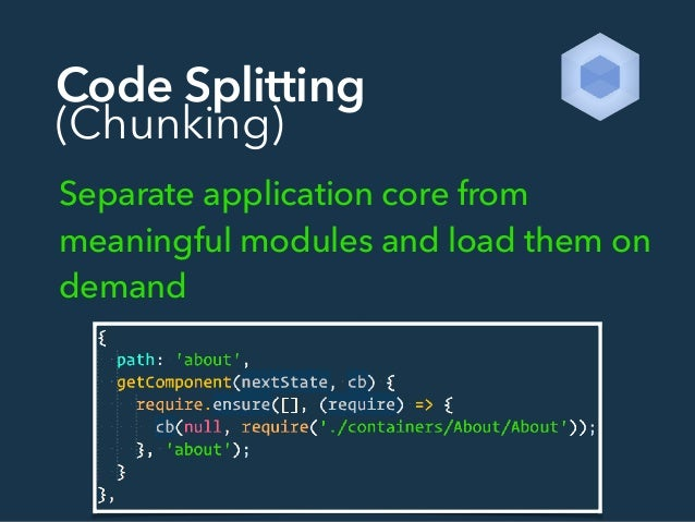 Code Splitting (Chunking) Separate application core from meaningful modules and load them on demand