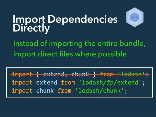Import Dependencies Directly Instead of importing the entire bundle, import direct files where possible