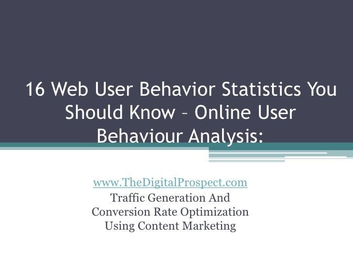 16 Web User Behavior Statistics You    Should Know – Online User       Behaviour Analysis:       www.TheDigitalProspect.co...