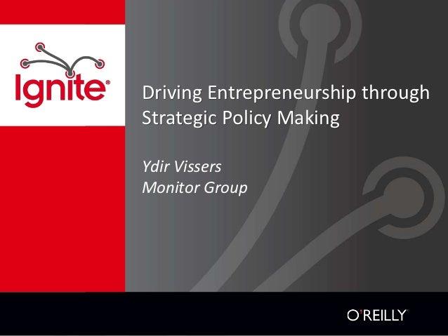 Driving Entrepreneurship throughStrategic Policy MakingYdir VissersMonitor Group