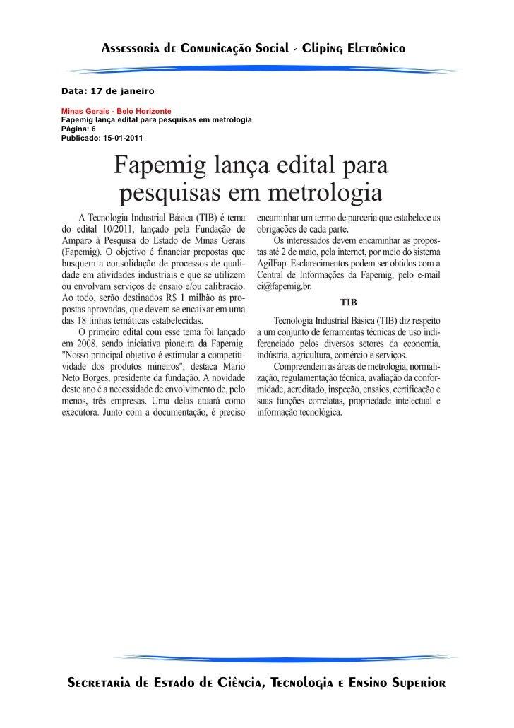 Data: 17 de janeiroMinas Gerais - Belo HorizonteFapemig lança edital para pesquisas em metrologiaPágina: 6Publicado: 15-01...