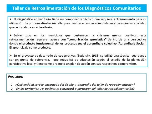 Taller de Retroalimentación de los Diagnósticos Comunitarios  El diagnóstico comunitario tiene un componente técnico que ...