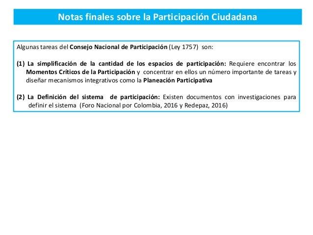 Notas finales sobre la Participación Ciudadana Algunas tareas del Consejo Nacional de Participación (Ley 1757) son: (1) La...