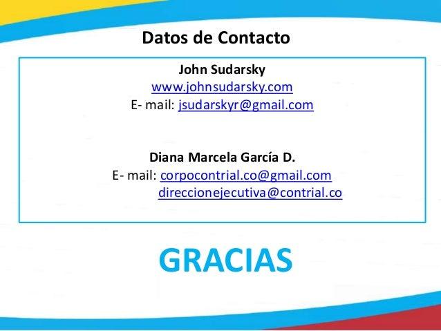 John Sudarsky www.johnsudarsky.com E- mail: jsudarskyr@gmail.com Diana Marcela García D. E- mail: corpocontrial.co@gmail.c...