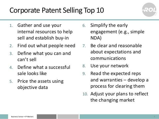 BusinessSense• IPMatters CorporatePatentSellingTop10 1. Gatheranduseyour internalresourcestohelp sellande...