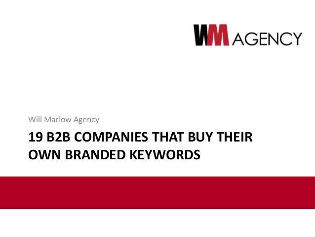 19 B2B COMPANIES THAT BUY THEIR OWN BRANDED KEYWORDS Will Marlow Agency