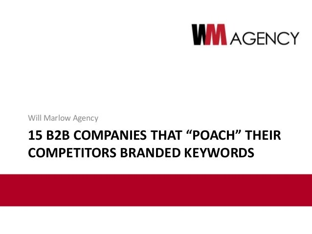 """15 B2B COMPANIES THAT """"POACH"""" THEIR COMPETITORS BRANDED KEYWORDS Will Marlow Agency"""
