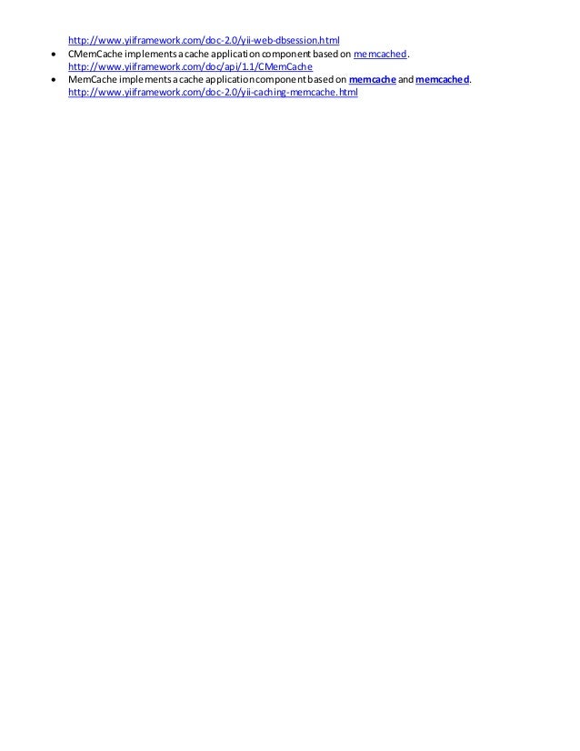 http://www.yiiframework.com/doc-2.0/yii-web-dbsession.html  CMemCache implementsacache applicationcomponentbasedon memcac...