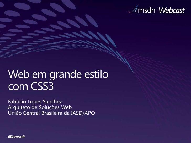 Web emgrandeestilocom CSS3<br />Fabrício Lopes Sanchez<br />Arquiteto de Soluções Web<br />União Central Brasileira da IAS...