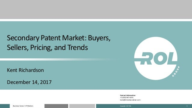 Business Sense • IP MattersBusiness Sense • IP Matters 1 Secondary Patent Market: Buyers, Sellers, Pricing, and Trends Ken...